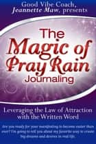 The Magic of Pray Rain Journaling ekitaplar by Jeannette Maw