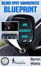 Blind Spot Awareness Blueprint and Recovery Guide ebook by Byron Watts