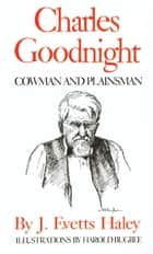 Charles Goodnight - Cowman and Plainsman ebook by J. Evetts Haley