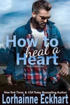 How to Heal a Heart ebook by Lorhainne Eckhart