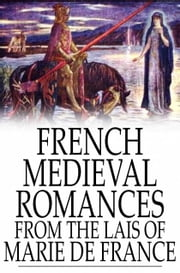 French Medieval Romances from the Lais of Marie de France ebook by Marie de France,Eugene Mason