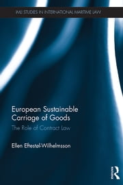 European Sustainable Carriage of Goods - The Role of Contract Law ebook by Ellen Eftestøl-Wilhelmsson