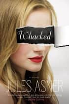 Whacked ebook by Jules Asner