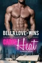 Cabin Heat Complete Series - Billionaire Romance Redemption ebook by Bella Love-Wins