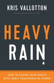 Heavy Rain - How to Flood Your World with God's Transforming Power ebook by Kris Vallotton,Bill Johnson