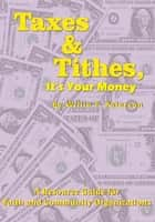 Taxes & Tithes, It's Your Money ebook by Willie F. Peterson
