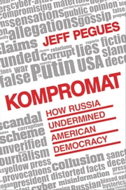 Kompromat - How Russia Undermined American Democracy ebook by Jeff Pegues