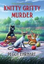 Knitty Gritty Murder ebook by Peggy Ehrhart