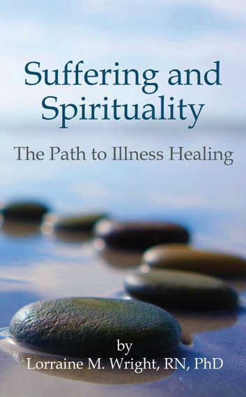 Suffering and Spiritually - The Path to Illness Healing ebook by Lorraine M. Wright