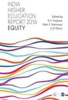 India Higher Education Report 2016 - Equity ebook by N V Varghese, Dr. C M Malish, Nidhi S Sabharwal
