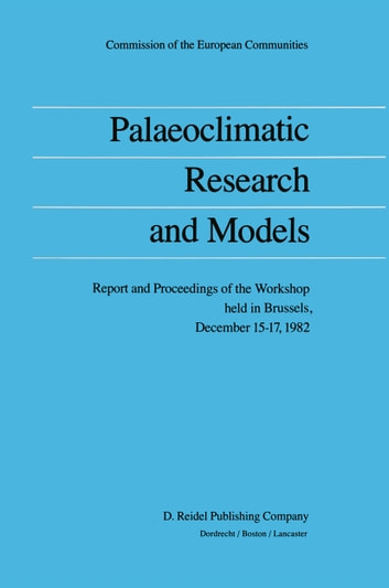 Palaeoclimatic Research and Models - Report and Proceedings of the Workshop held in Brussels, December 15–17, 1982 ebook by