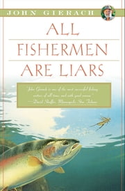 All Fishermen Are Liars ebook by John Gierach