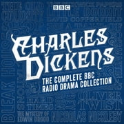 The Charles Dickens BBC Radio Drama Collection - 15 BBC Radio 4 full-cast dramatisations audiobook by Charles Dickens