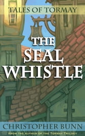 The Seal Whistle - Tales of Tormay ebook by Christopher Bunn