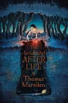 The Accidental Afterlife of Thomas Marsden ebook by Emma Trevayne