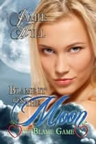 Blame it on the Moon ebook by Jamie Hill
