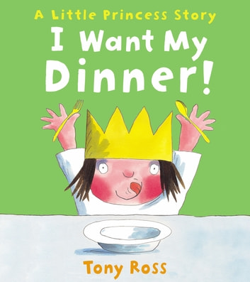 I Want My Dinner! ebook by Tony Ross