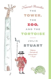 The Tower, The Zoo, and The Tortoise - A Novel ebook by Julia Stuart
