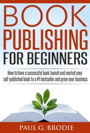 Book Publishing for Beginners - Paul G. Brodie Publishing Series Book 1, #1 ebook by Paul Brodie