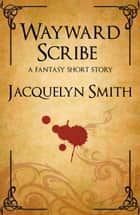 Wayward Scribe: A Fantasy Short Story ebook by Jacquelyn Smith