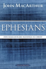 Ephesians - Our Immeasurable Blessings in Christ ekitaplar by John F. MacArthur