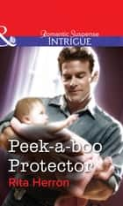 Peek-A-Boo Protector (Mills & Boon Intrigue) ebook by Rita Herron