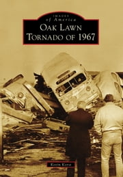 Oak Lawn Tornado of 1967 ebook by Kevin Korst