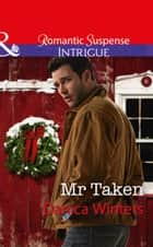 Mr Taken (Mills & Boon Intrigue) (Mystery Christmas, Book 3) ebook by Danica Winters