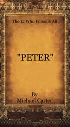 """The 12 Who Forsook All"" (Peter) ebook by Michael Carter"