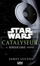 Star Wars Catalyseur - A Rogue one story eBook by James LUCENO, Nicolas ANCION, Axelle DEMOULIN