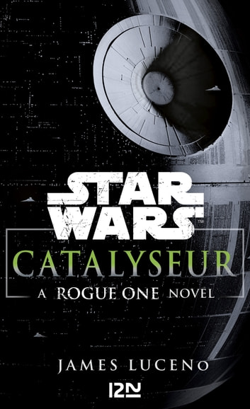 Star Wars Catalyseur - A Rogue one story ebook by James LUCENO
