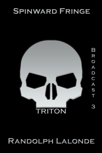 Spinward Fringe Broadcast 3: Triton ebook by Randolph Lalonde