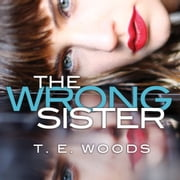 Wrong Sister, The audiobook by T. E. Woods