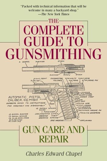 The Complete Guide to Gunsmithing - Gun Care and Repair ebook by Charles Edward Chapel