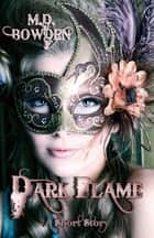 Dark Flame - A Short Story (The Two Vampires, #5) ebook by M.D. Bowden