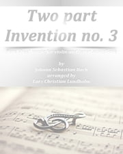 Two part Invention no. 3 Pure sheet music for violin and tenor saxophone by Johann Sebastian Bach arranged by Lars Christian Lundholm ebook by Pure Sheet Music