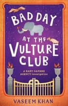 Bad Day at the Vulture Club - Baby Ganesh Agency Book 5 ebook by Vaseem Khan