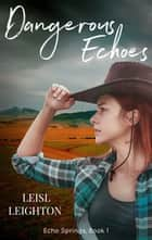 Dangerous Echoes ebook by Leisl Leighton