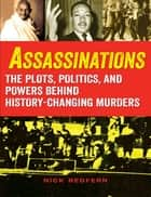 Assassinations - The Plots, Politics, and Powers behind History-Changing Murders ebook by Nick Redfern