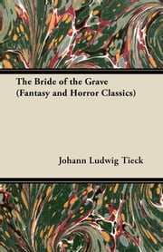 The Bride of the Grave (Fantasy and Horror Classics) ebook by Johann Ludwig Tieck