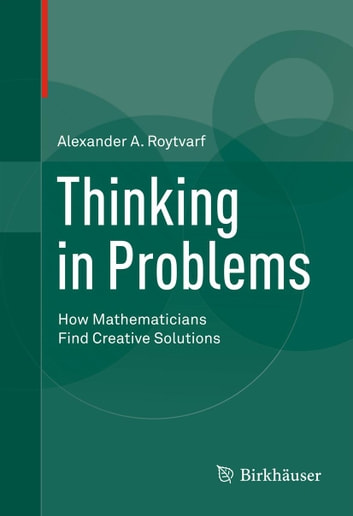 Thinking in Problems - How Mathematicians Find Creative Solutions ebook by Alexander A. Roytvarf