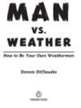 Man vs. Weather - Be Your Own Weatherman ebook by Dennis Diclaudio