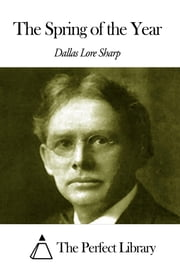 The Spring of the Year ebook by Dallas Lore Sharp