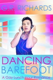 Dancing Barefoot: A Gay Lunch Hour Romance ebook by G.R. Richards