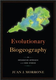 Evolutionary Biogeography - An Integrative Approach with Case Studies ebook by Juan J Morrone