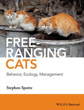 Free-ranging Cats - Behavior, Ecology, Management ebook by Stephen Spotte