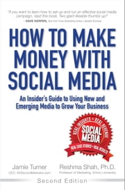 How to Make Money with Social Media - An Insider's Guide to Using New and Emerging Media to Grow Your Business ebook by Jamie Turner,Reshma Shah