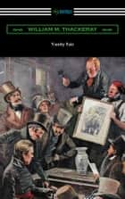 Vanity Fair (Illustrated by Charles Crombie with an Introduction by John Edwin Wells) ebook by William Makepeace Thackeray