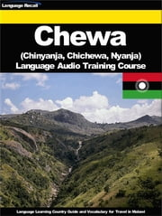 Chewa (Chinyanja, Chichewa, Nyanja) Language Audio Training Course - Language Learning Country Guide and Vocabulary for Travel in Malawi ebook by Language Recall
