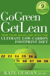 Go Green Get Lean - Trim Your Waistline with the Ultimate Low-Carbon Footprint Diet ebook by Kate Geagan